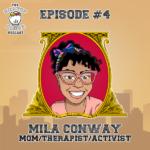 Episode 4 - Mila Conway - Mom | Therapist | Activist